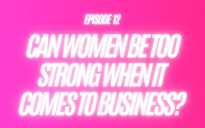 12. Can Women Be Too Strong When It Comes To Business?