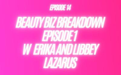 14. Beauty Biz Breakdown episode 1 W Erika And Libbey Lazarus
