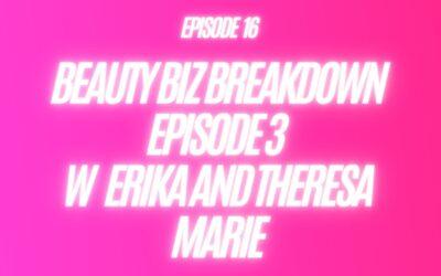 16. Beauty Biz Breakdown episode 3 W Erika And Theresa Marie