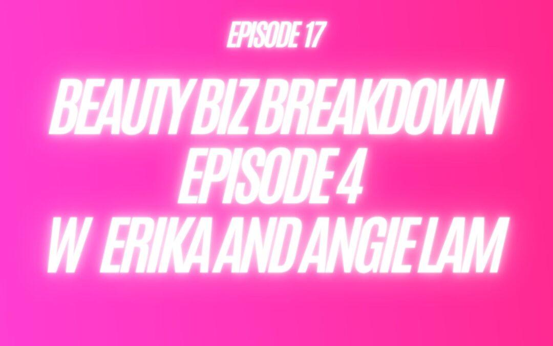 17. Beauty Biz Breakdown Episode 4 W Erika And Angie Lam