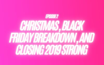 2. Christmas, Black Friday Breakdown, and Closing 2019 Strong