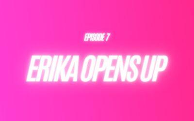 7. Erika Opens Up