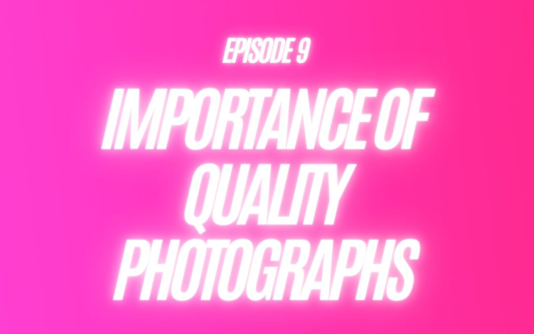 9. Importance of Quality Photographs