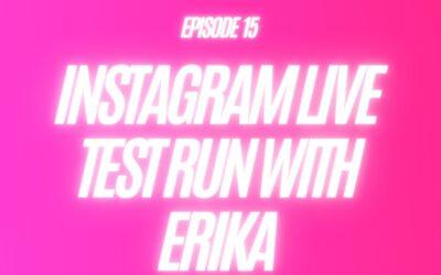 15. Instagram Live Test Run With Erika