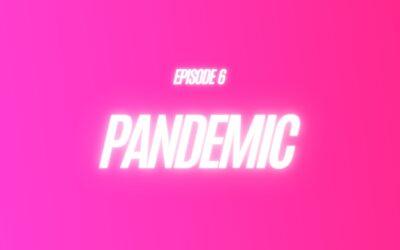 6. Pandemic