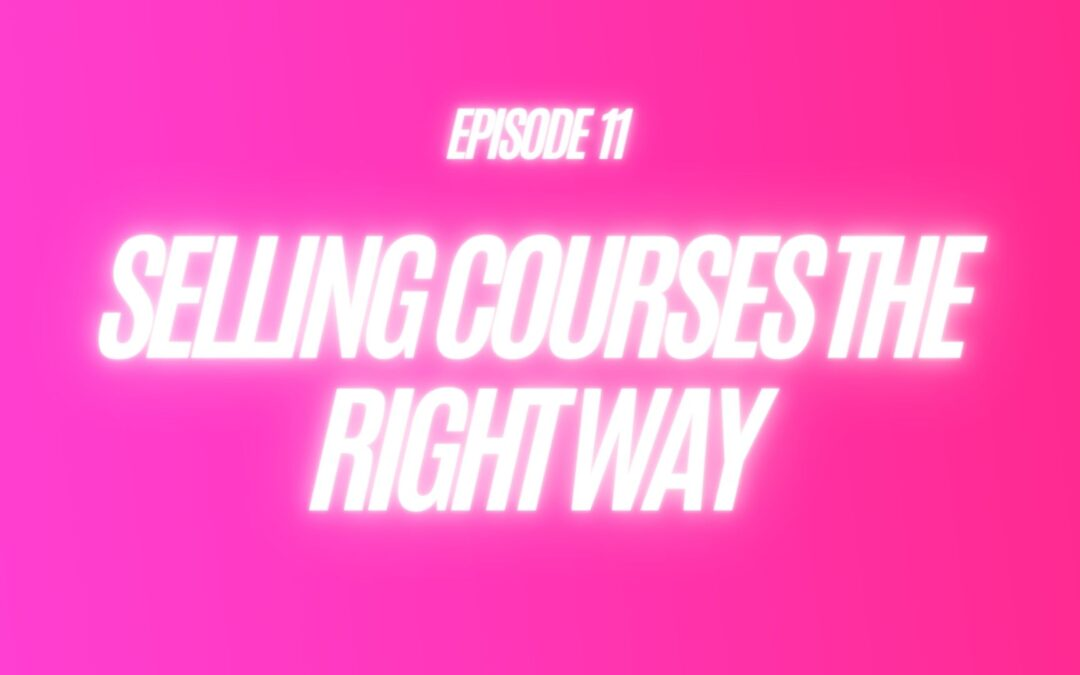 11. Selling Courses The Right Way