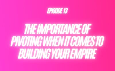 13. The Importance Of Pivoting When It Comes To Building Your Empire
